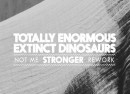 Totally  enormous extinct dinosaurs - Stronger (not Me Rework)