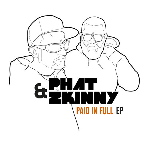 Phat & Zkinny - Paid in Full