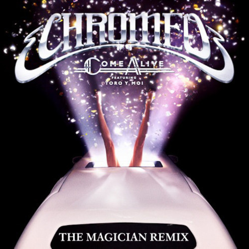 Chromeo - Come Alive (the magician remix)