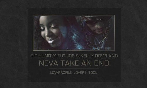 edit mashup Girl Unit x Future & Kelly Rowland - Neva Take an End (Lowprofile 'lovers' tool)